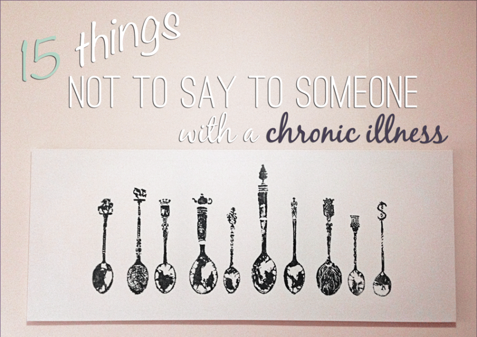 15 things not to say to someone with a chronic illness