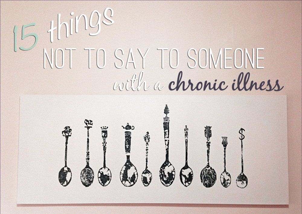 Dealing With Invisible Learning >> 15 Things Not To Say To Someone With A Chronic Illness Or Invisible