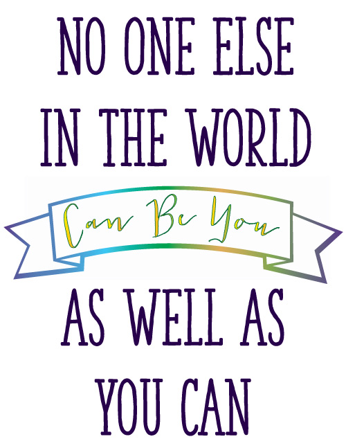 No One Else In The World Can Be You As Well As You Can: Looking for some free printables? These adorable and fun inspirational quotes make for great free printable material. If you need a little inspiration in your day, print out a few of these FREE inspirational quote designs.